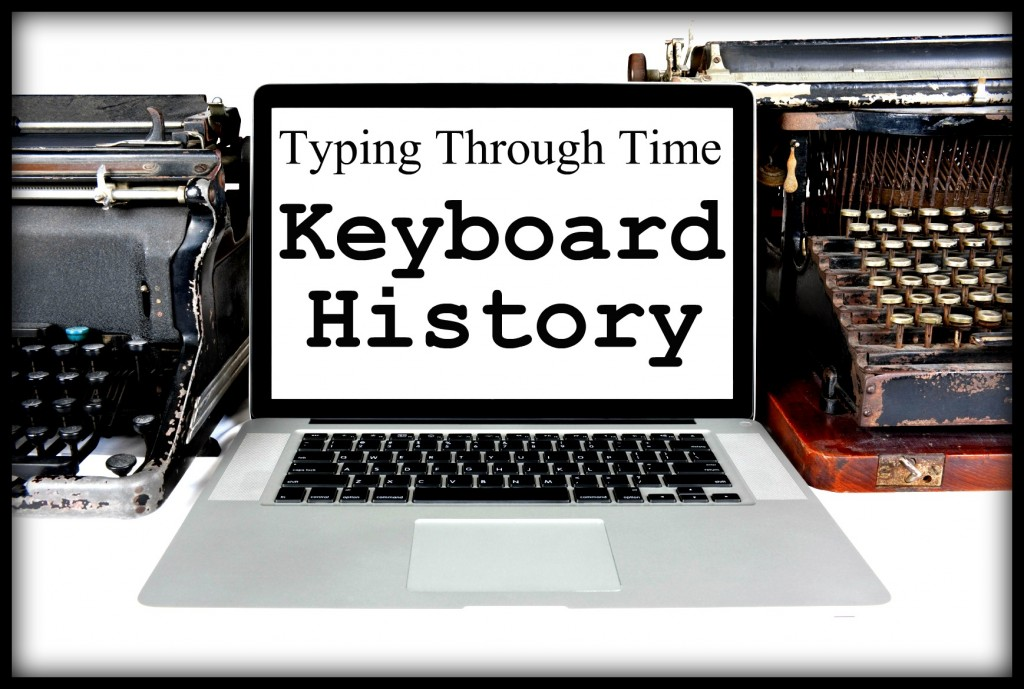 Typing Through Time : Keyboard History